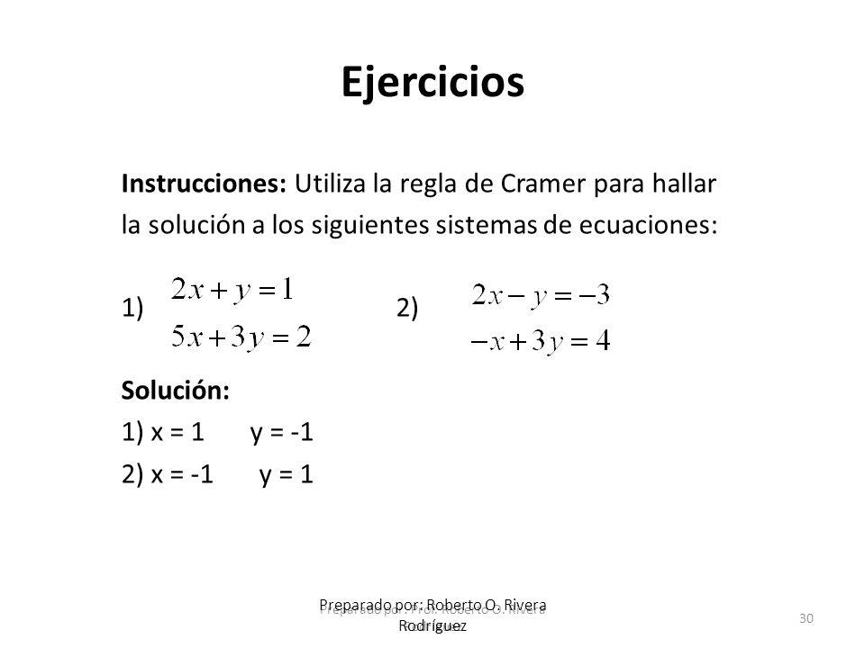 Preparado por: Prof. Roberto O. Rivera Rodríguez 30 Preparado por: Roberto O. Rivera Rodríguez Ejercicios Instrucciones: Utiliza la regla de Cramer pa