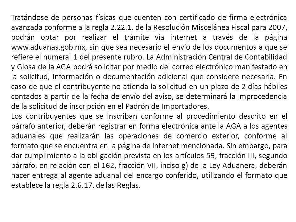 Tratándose de personas físicas que cuenten con certificado de firma electrónica avanzada conforme a la regla 2.22.1.