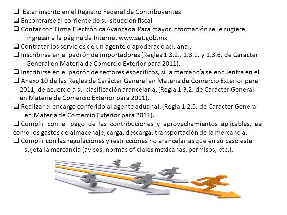  Estar inscrito en el Registro Federal de Contribuyentes  Encontrarse al corriente de su situación fiscal  Contar con Firma Electrónica Avanzada.