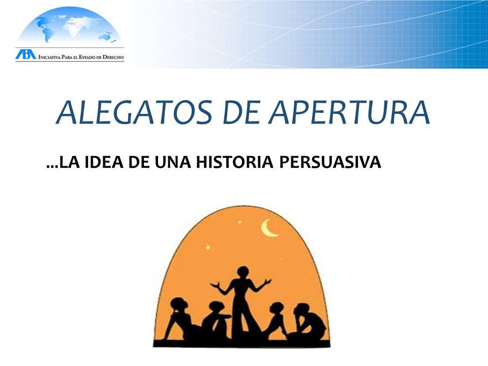 ALEGATOS DE APERTURA …LA IDEA DE UNA HISTORIA PERSUASIVA