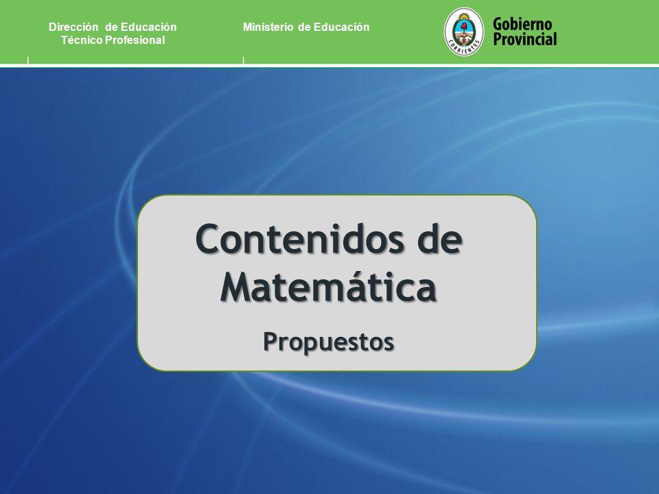 Ministerio de EducaciónDirección de Educación Técnico Profesional Contenidos de Matemática Propuestos