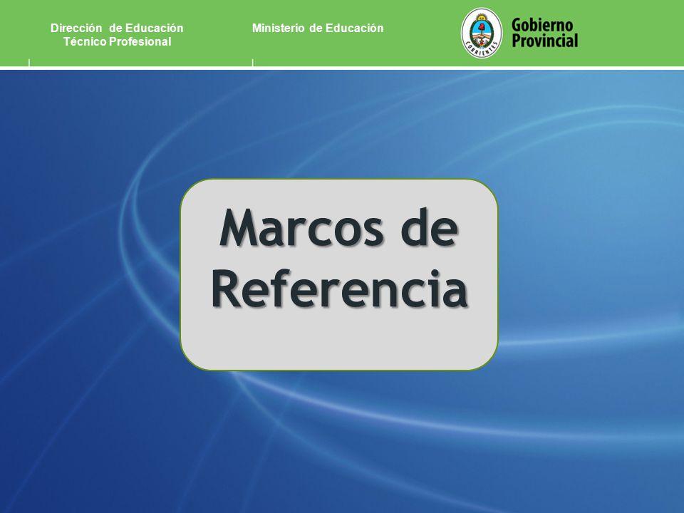 Ministerio de EducaciónDirección de Educación Técnico Profesional Marcos de Referencia