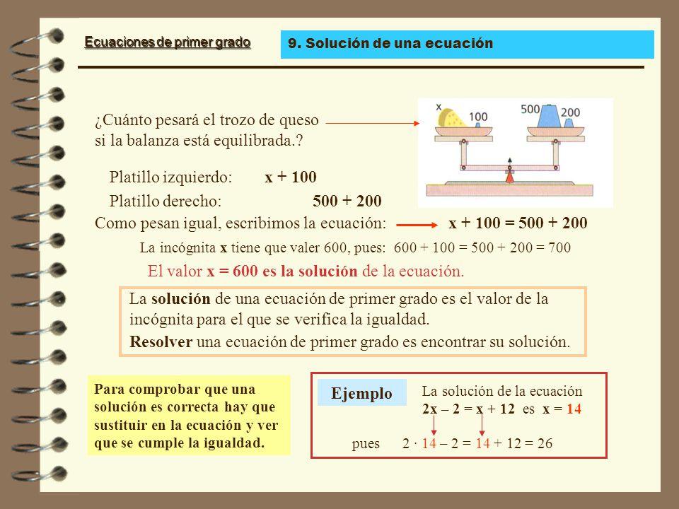 Ecuaciones de primer grado Observa las ecuaciones: x + 5 = 9; 2 · y = 12; 3 · t – 2 = 14 Todas tienen una sola incógnita que está elevada a exponente 1.