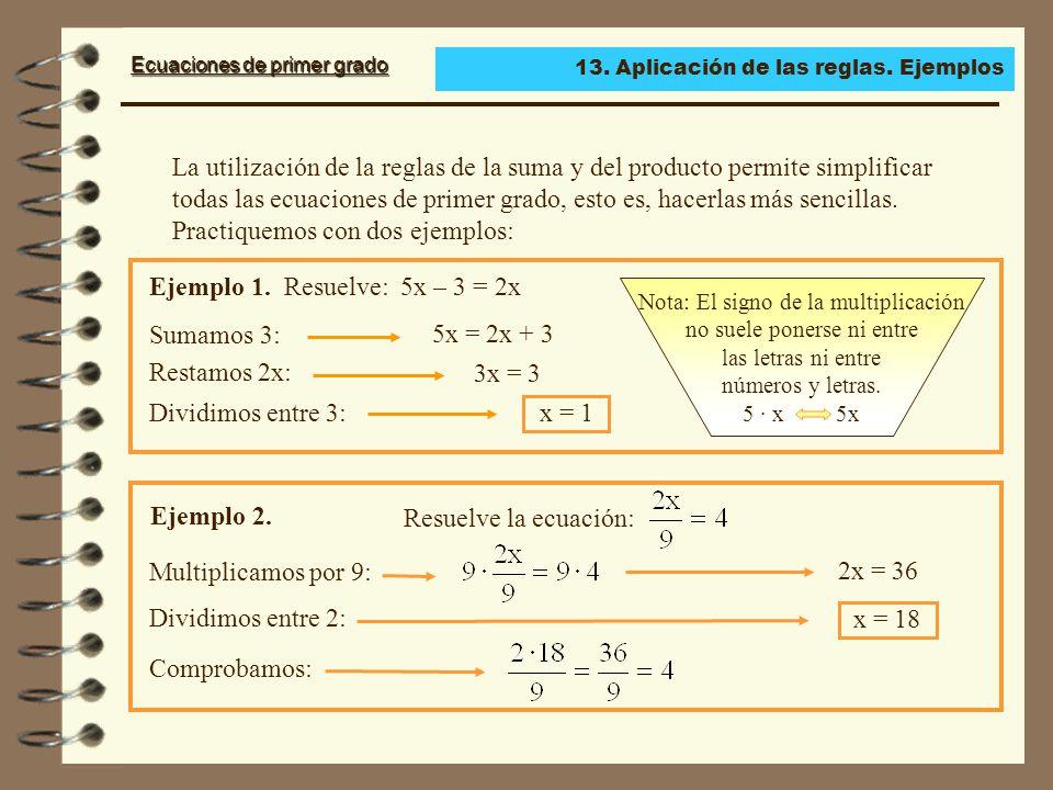 Ecuaciones de primer grado x = 5 Si a los dos miembros de una ecuación se los multiplica o divide por un número distinto de cero, se obtiene otra ecuación equivalente a la dada.