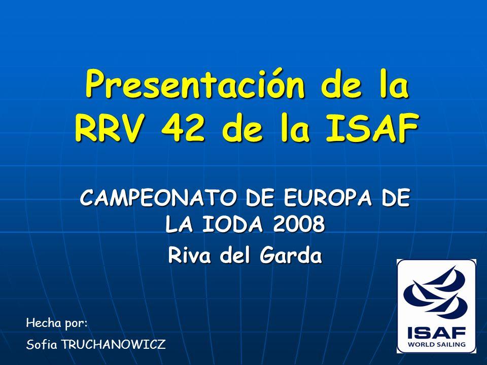 Presentación de la RRV 42 de la ISAF CAMPEONATO DE EUROPA DE LA IODA 2008 Riva del Garda Hecha por: Sofia TRUCHANOWICZ
