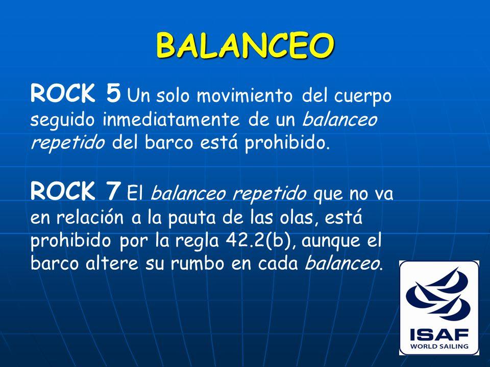 BALANCEO ROCK 5 Un solo movimiento del cuerpo seguido inmediatamente de un balanceo repetido del barco está prohibido.