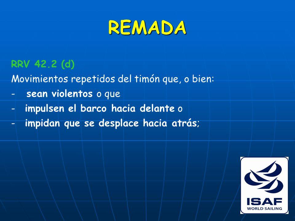 REMADA RRV 42.2 (d) Movimientos repetidos del timón que, o bien: - sean violentos o que - impulsen el barco hacia delante o - impidan que se desplace hacia atrás;