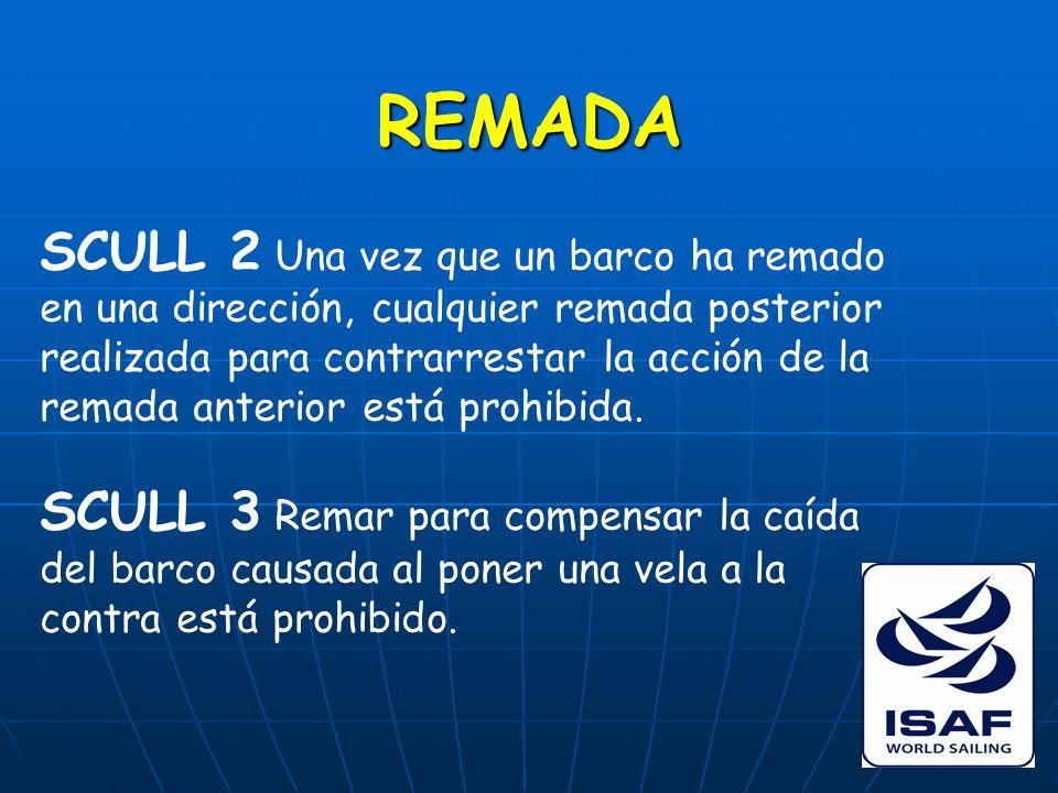 REMADA SCULL 2 Una vez que un barco ha remado en una dirección, cualquier remada posterior realizada para contrarrestar la acción de la remada anterior está prohibida.