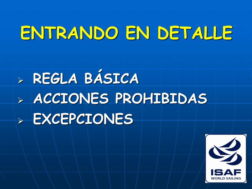 ENTRANDO EN DETALLE  REGLA BÁSICA  ACCIONES PROHIBIDAS  EXCEPCIONES