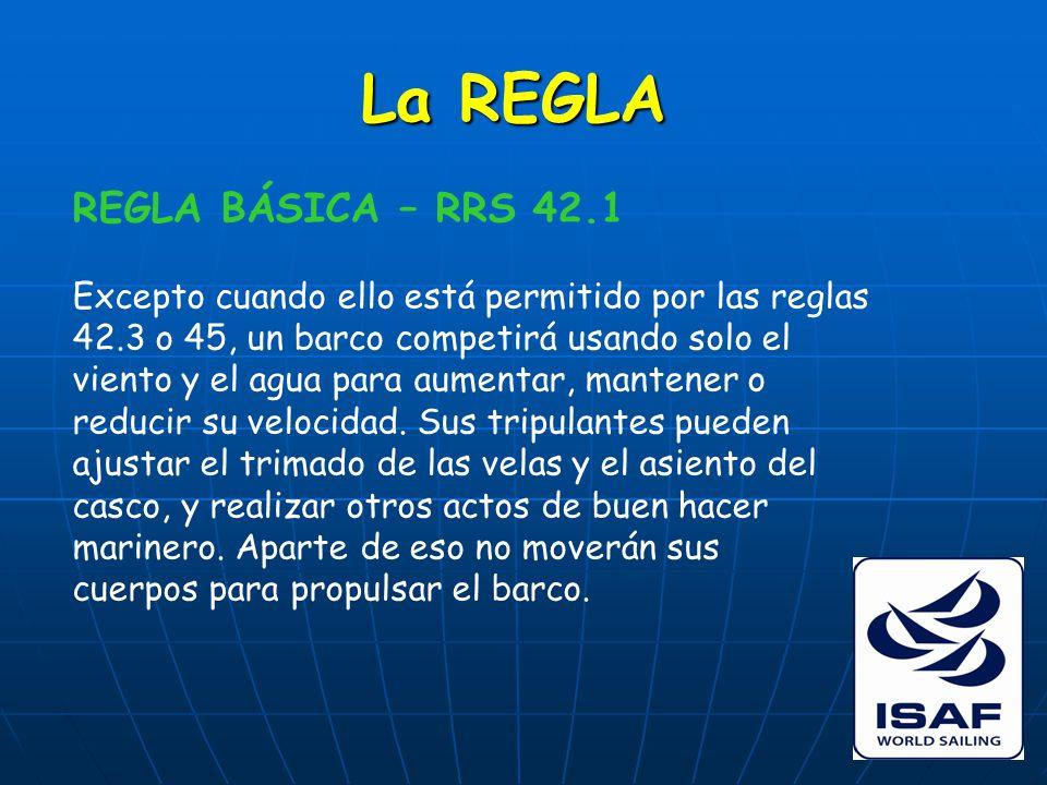 La REGLA REGLA BÁSICA – RRS 42.1 Excepto cuando ello está permitido por las reglas 42.3 o 45, un barco competirá usando solo el viento y el agua para aumentar, mantener o reducir su velocidad.
