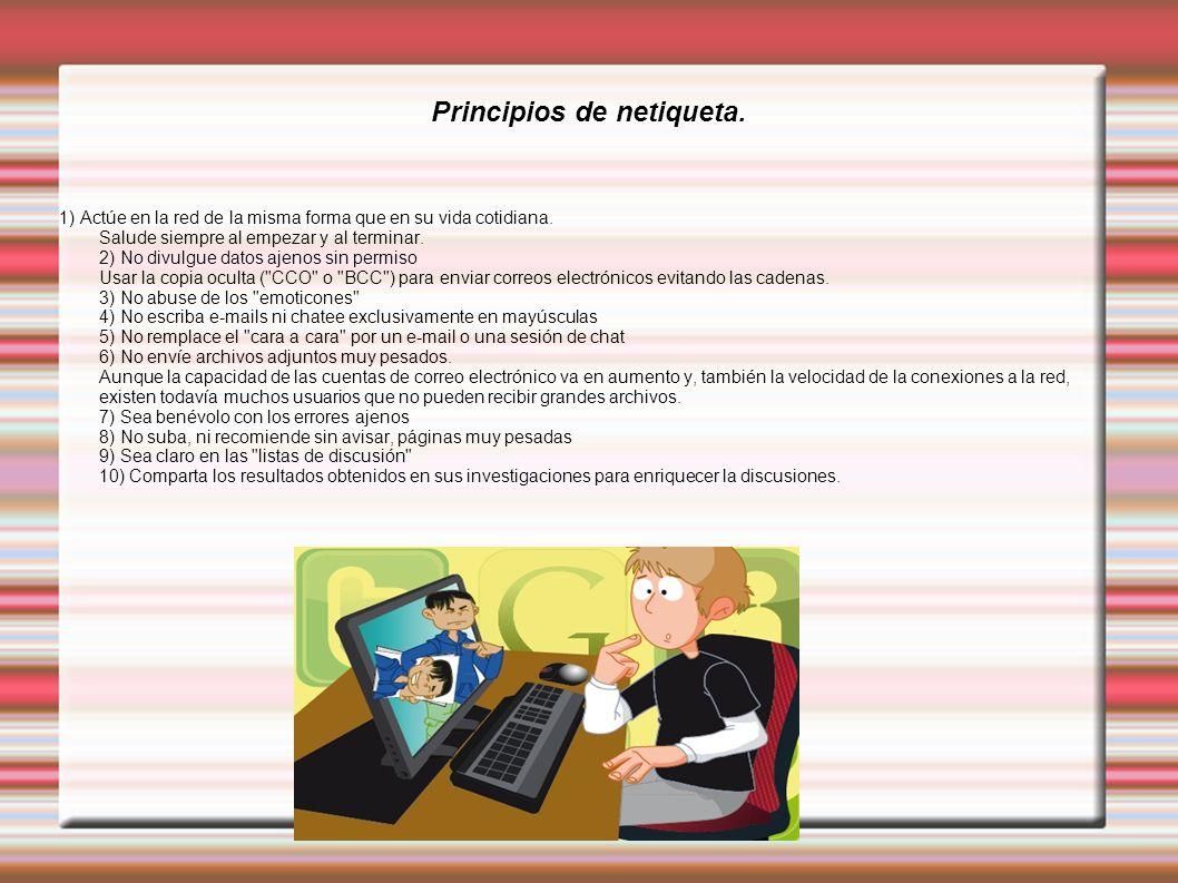 Principios de netiqueta. 1) Actúe en la red de la misma forma que en su vida cotidiana.