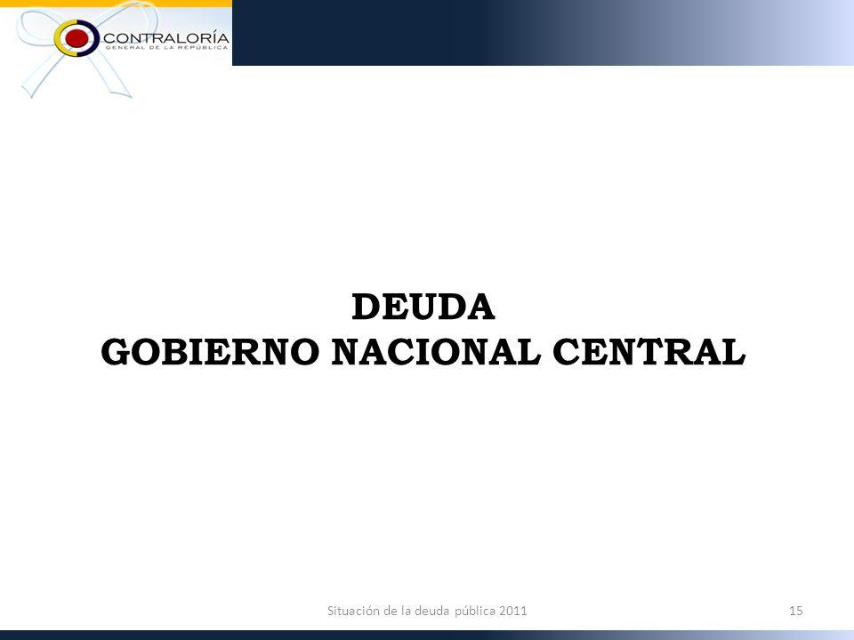 DEUDA GOBIERNO NACIONAL CENTRAL 15Situación de la deuda pública 2011