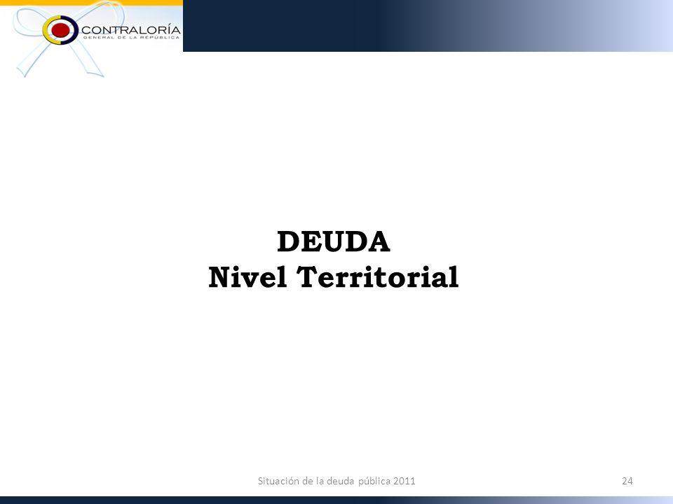 DEUDA Nivel Territorial 24Situación de la deuda pública 2011
