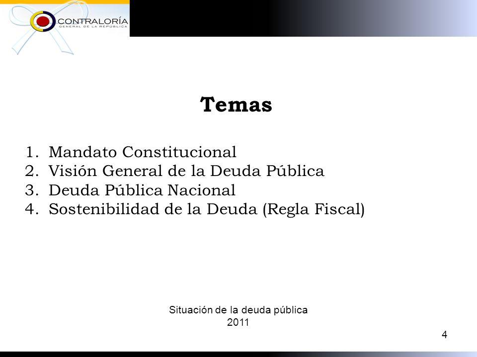 Temas 1.Mandato Constitucional 2.Visión General de la Deuda Pública 3.Deuda Pública Nacional 4.Sostenibilidad de la Deuda (Regla Fiscal) 4 Situación de la deuda pública 2011