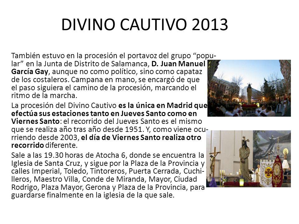 DIVINO CAUTIVO 2013 También estuvo en la procesión el portavoz del grupo popu- lar en la Junta de Distrito de Salamanca, D.