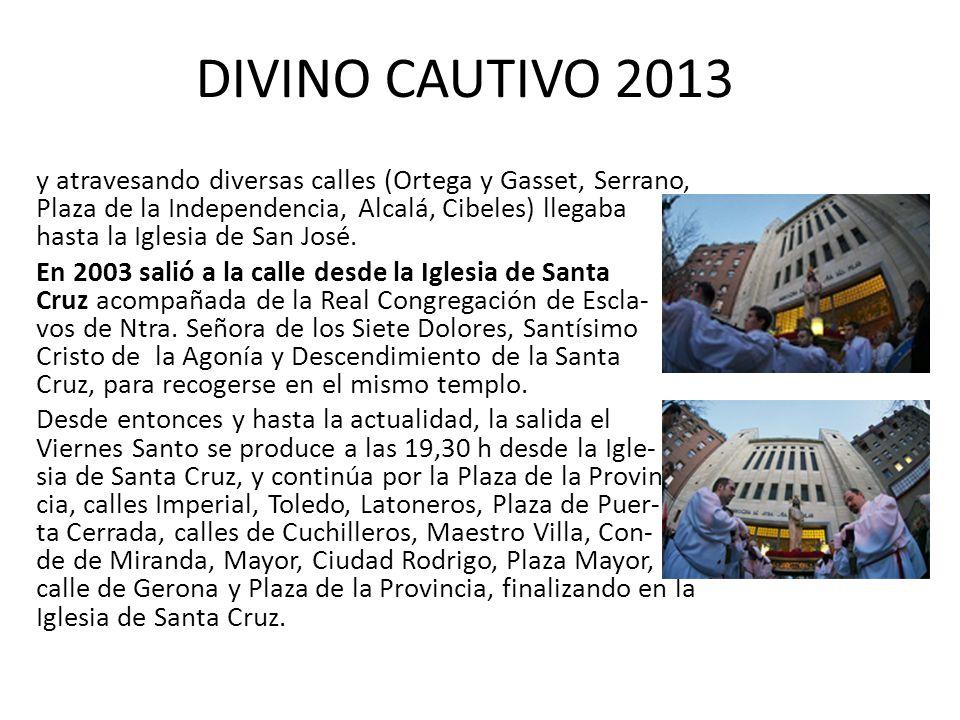 DIVINO CAUTIVO 2013 y atravesando diversas calles (Ortega y Gasset, Serrano, Plaza de la Independencia, Alcalá, Cibeles) llegaba hasta la Iglesia de San José.