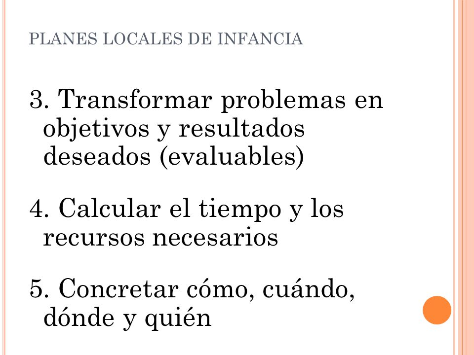 3. Transformar problemas en objetivos y resultados deseados (evaluables) 4.