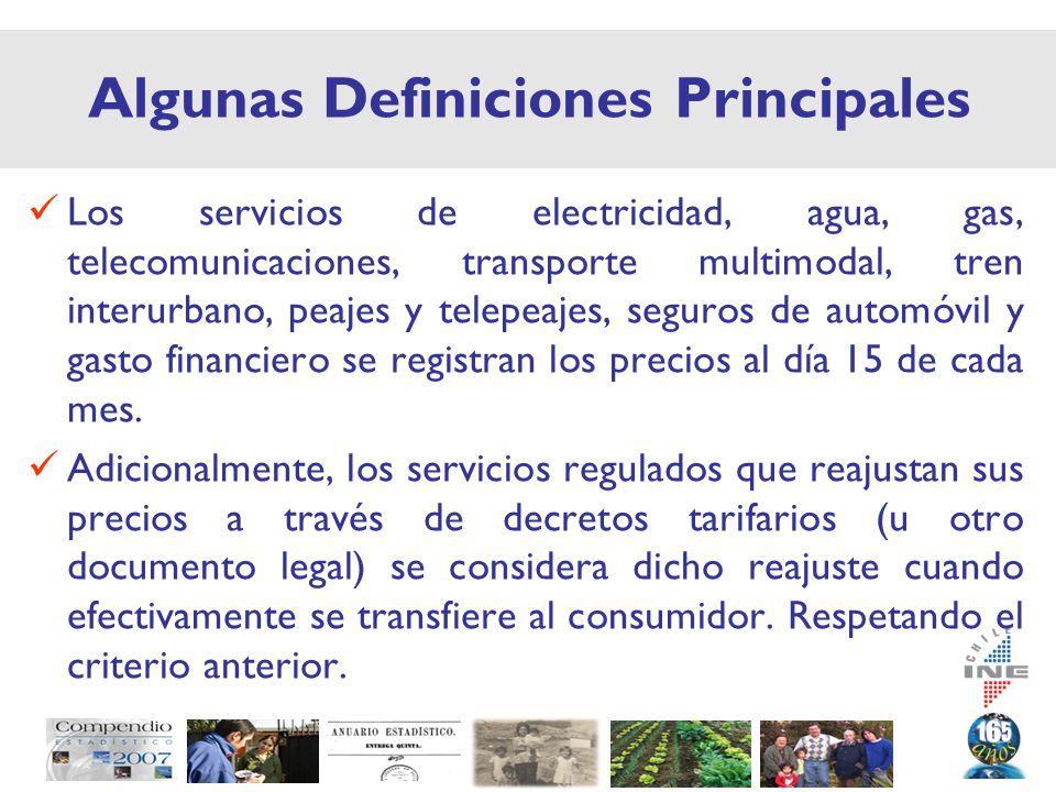 Algunas Definiciones Principales Los servicios de electricidad, agua, gas, telecomunicaciones, transporte multimodal, tren interurbano, peajes y telepeajes, seguros de automóvil y gasto financiero se registran los precios al día 15 de cada mes.