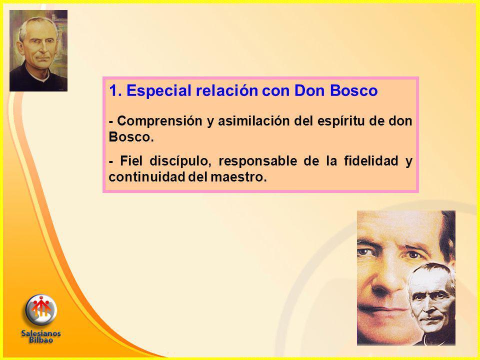 1. Especial relación con Don Bosco - Comprensión y asimilación del espíritu de don Bosco.