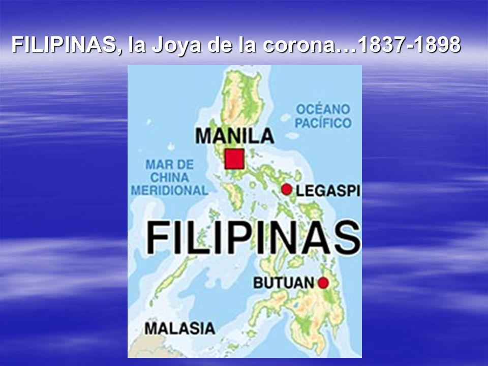 FILIPINAS, la Joya de la corona…1837-1898
