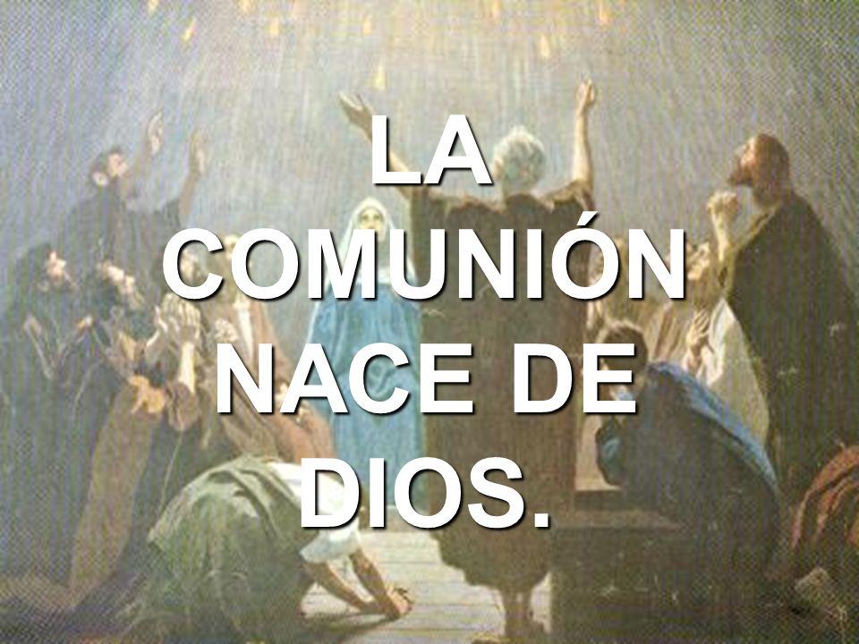 LA COMUNIÓN NACE DE DIOS.