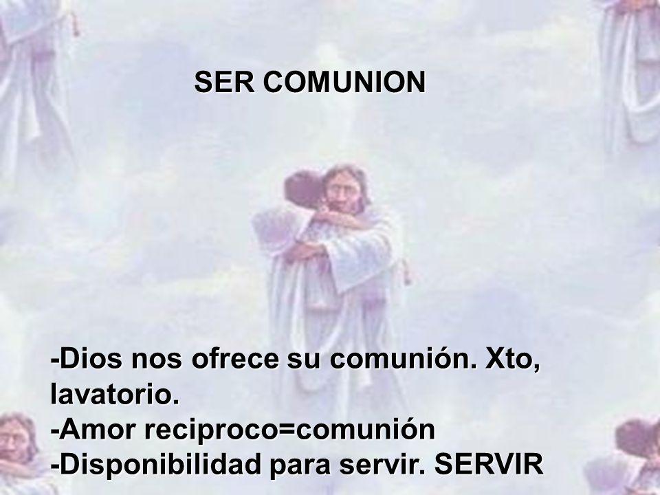 SER COMUNION -Dios nos ofrece su comunión. Xto, lavatorio.