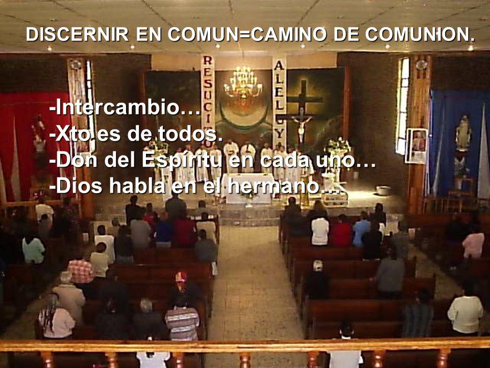 DISCERNIR EN COMUN=CAMINO DE COMUNION. -Intercambio… -Xto es de todos.