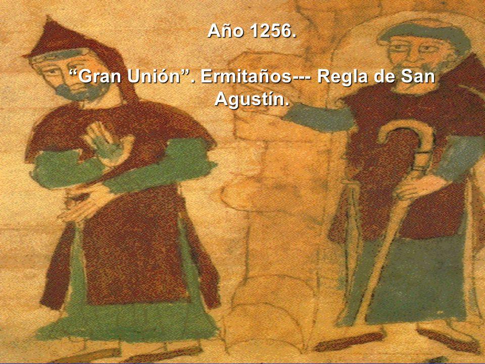 Año 1256. Gran Unión . Ermitaños--- Regla de San Agustín.