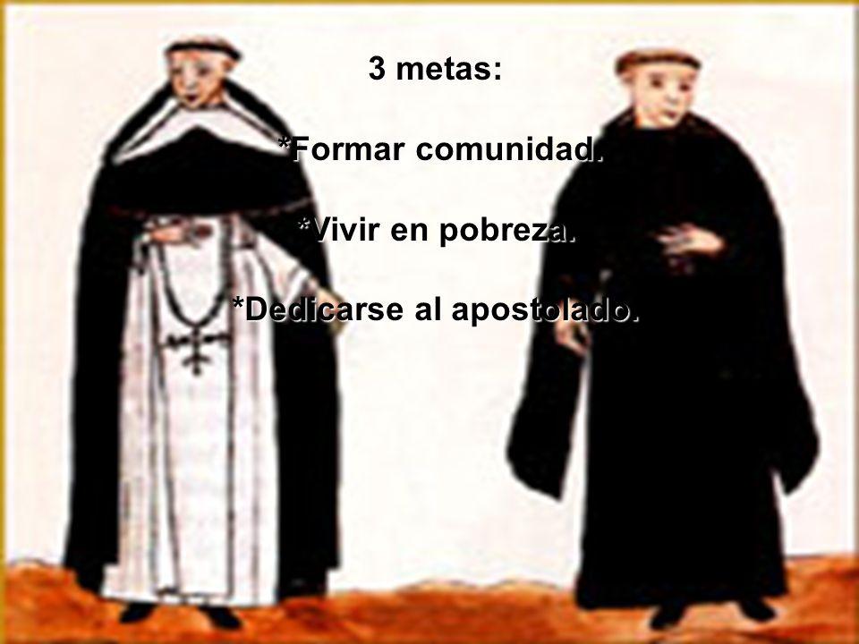 3 metas: *Formar comunidad. *Formar comunidad. *Vivir en pobreza. *Dedicarse al apostolado.