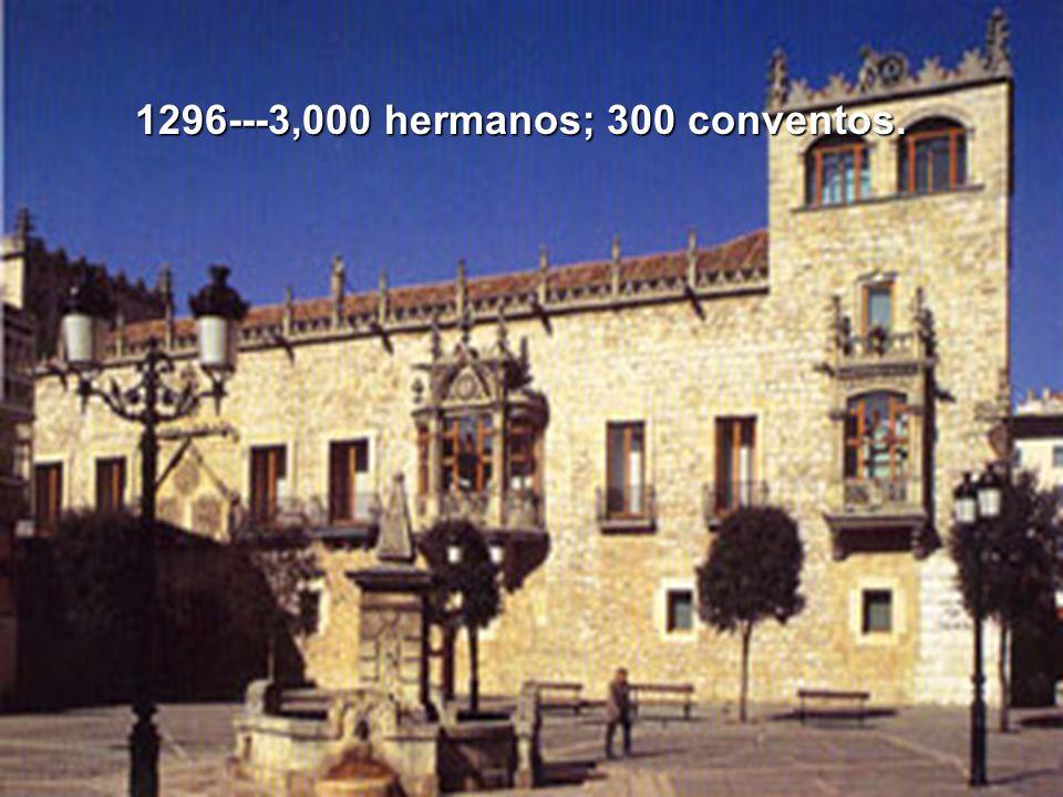 1296---3,000 hermanos; 300 conventos.