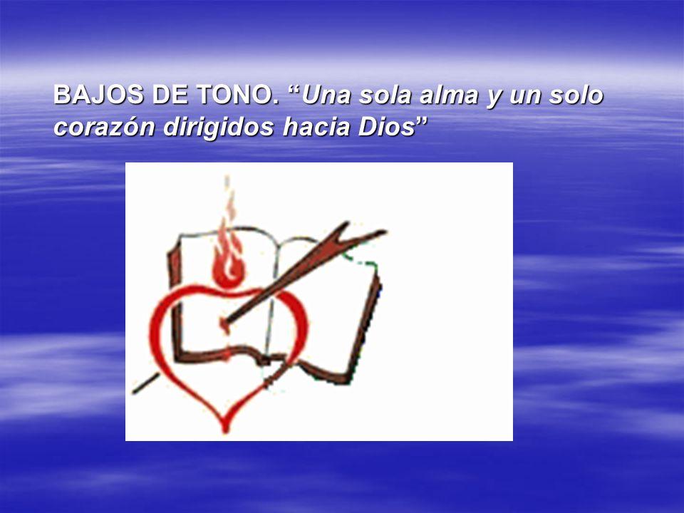 BAJOS DE TONO. Una sola alma y un solo corazón dirigidos hacia Dios