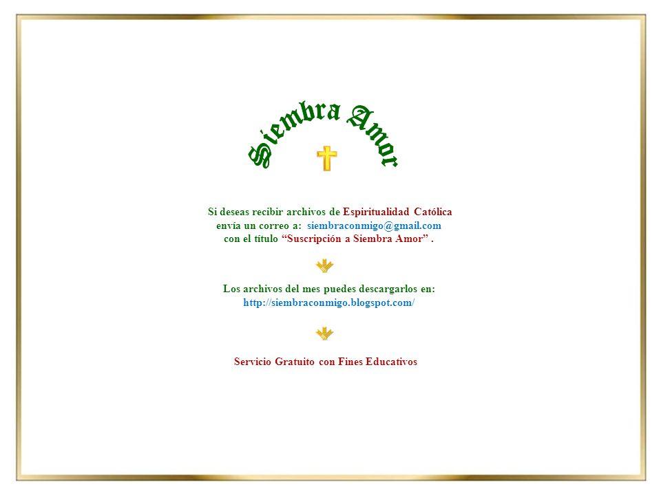 Los archivos del mes puedes descargarlos en: http://siembraconmigo.blogspot.com/ Si deseas recibir archivos de Espiritualidad Católica envía un correo a: siembraconmigo@gmail.com con el título Suscripción a Siembra Amor .