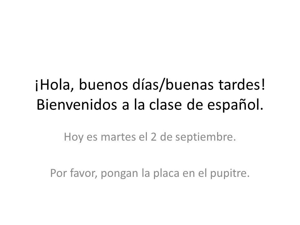 ¡Hola, buenos días/buenas tardes. Bienvenidos a la clase de español.