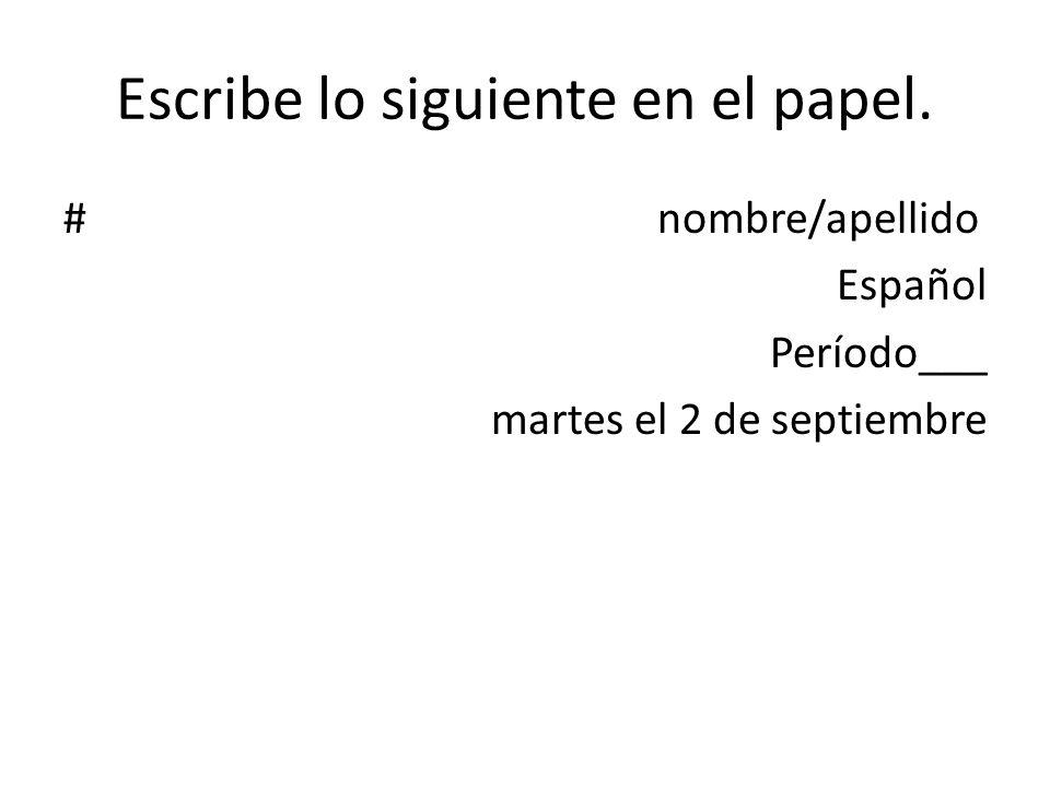 Escribe lo siguiente en el papel. # nombre/apellido Español Período___ martes el 2 de septiembre