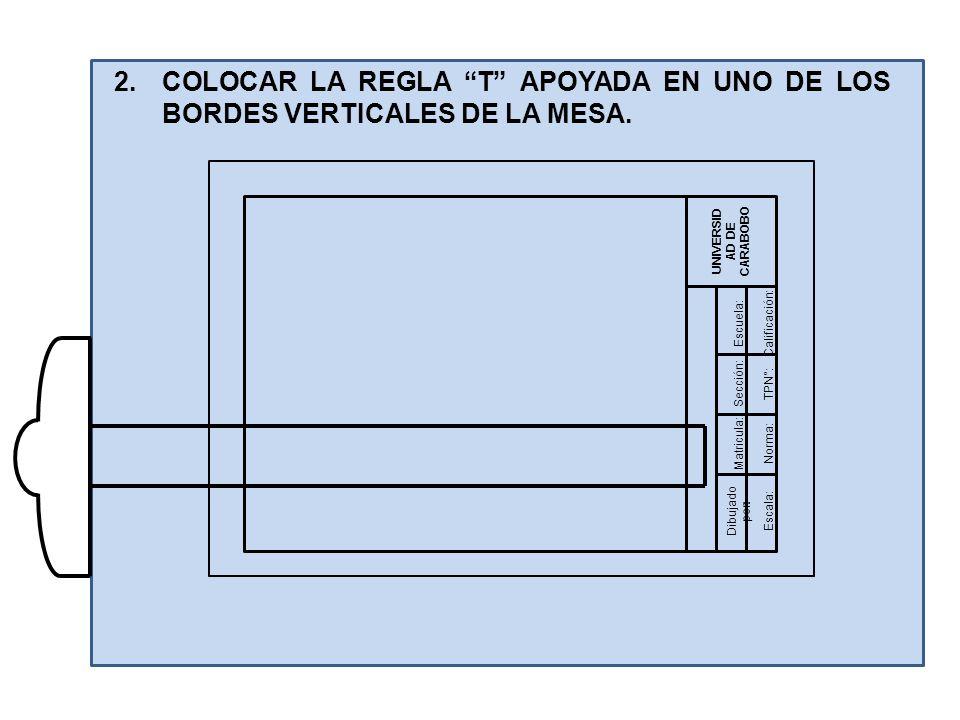 2.COLOCAR LA REGLA T APOYADA EN UNO DE LOS BORDES VERTICALES DE LA MESA.