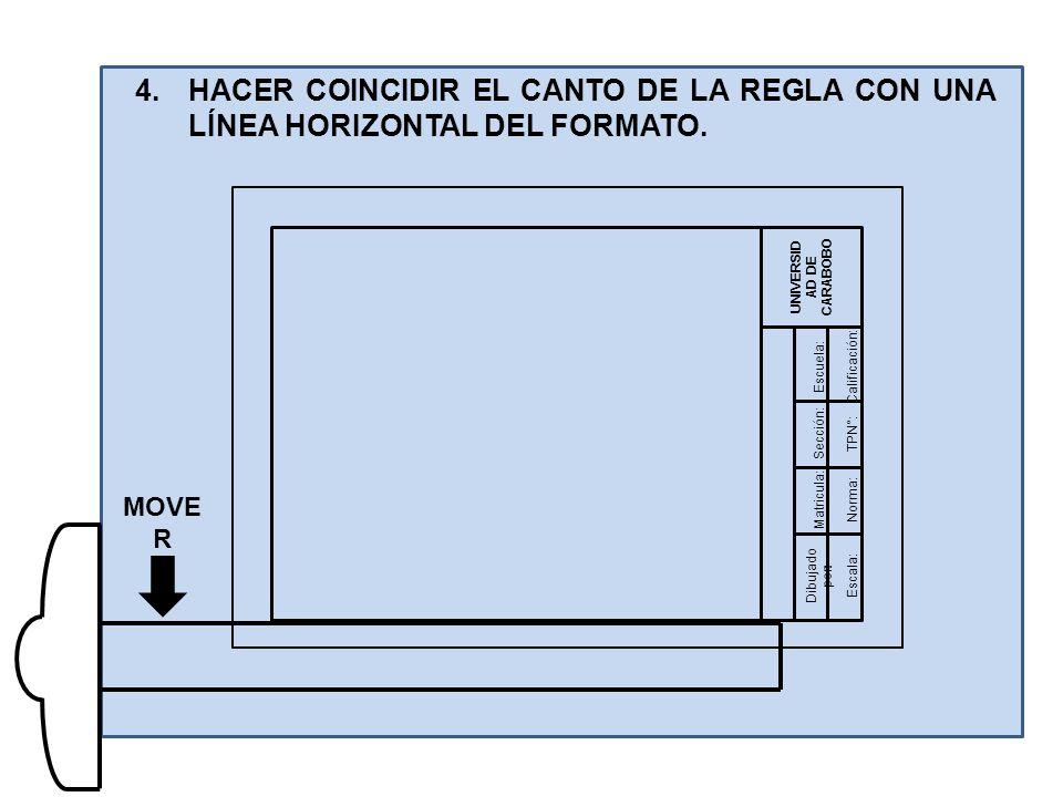 Dibujado por: UNIVERSID AD DE CARABOBO Matricula: Sección: Escuela:Calificación: TPN°: Norma: Escala: 4.HACER COINCIDIR EL CANTO DE LA REGLA CON UNA LÍNEA HORIZONTAL DEL FORMATO.