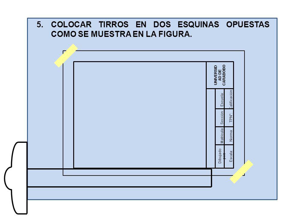 Dibujado por: UNIVERSID AD DE CARABOBO Matricula: Sección: Escuela:Calificación: TPN°: Norma: Escala: 5.COLOCAR TIRROS EN DOS ESQUINAS OPUESTAS COMO SE MUESTRA EN LA FIGURA.