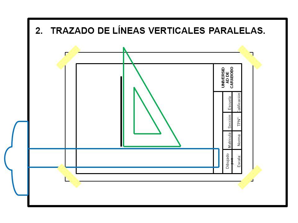 2.TRAZADO DE LÍNEAS VERTICALES PARALELAS.