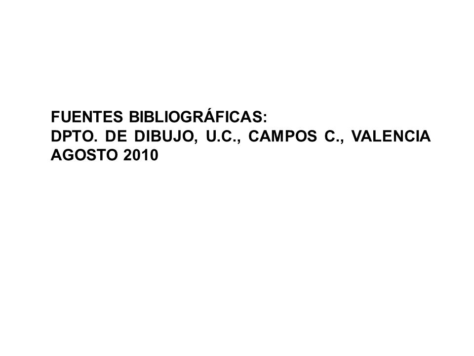 FUENTES BIBLIOGRÁFICAS: DPTO. DE DIBUJO, U.C., CAMPOS C., VALENCIA AGOSTO 2010