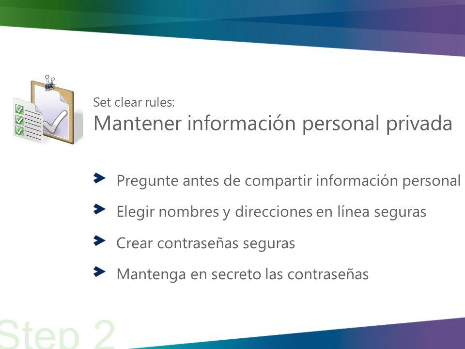 Set clear rules: Mantener información personal privada Pregunte antes de compartir información personal Elegir nombres y direcciones en línea seguras Crear contraseñas seguras Mantenga en secreto las contraseñas Step 2