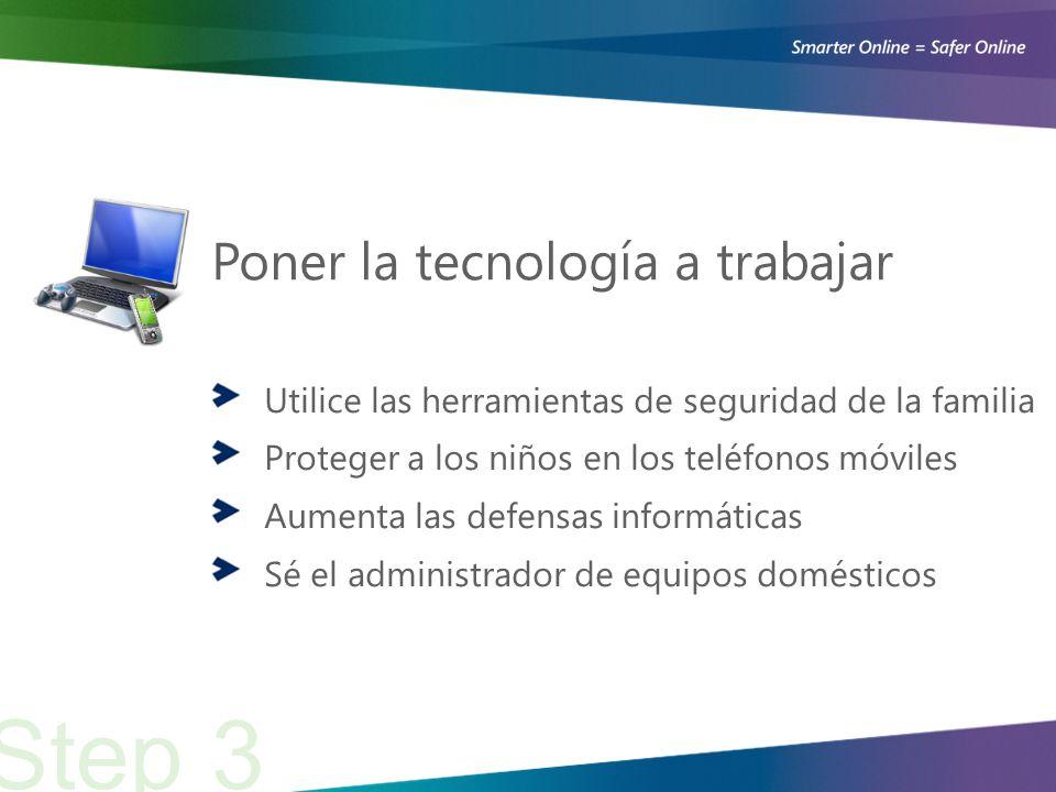 Poner la tecnología a trabajar Utilice las herramientas de seguridad de la familia Proteger a los niños en los teléfonos móviles Aumenta las defensas informáticas Sé el administrador de equipos domésticos Step 3
