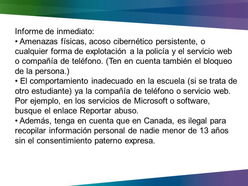 Informe de inmediato: Amenazas físicas, acoso cibernético persistente, o cualquier forma de explotación a la policía y el servicio web o compañía de teléfono.
