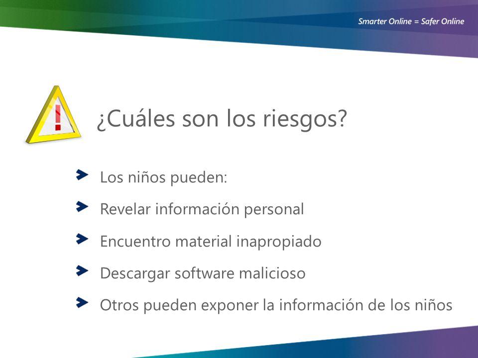 Los niños pueden: Revelar información personal Encuentro material inapropiado Descargar software malicioso Otros pueden exponer la información de los niños ¿Cuáles son los riesgos