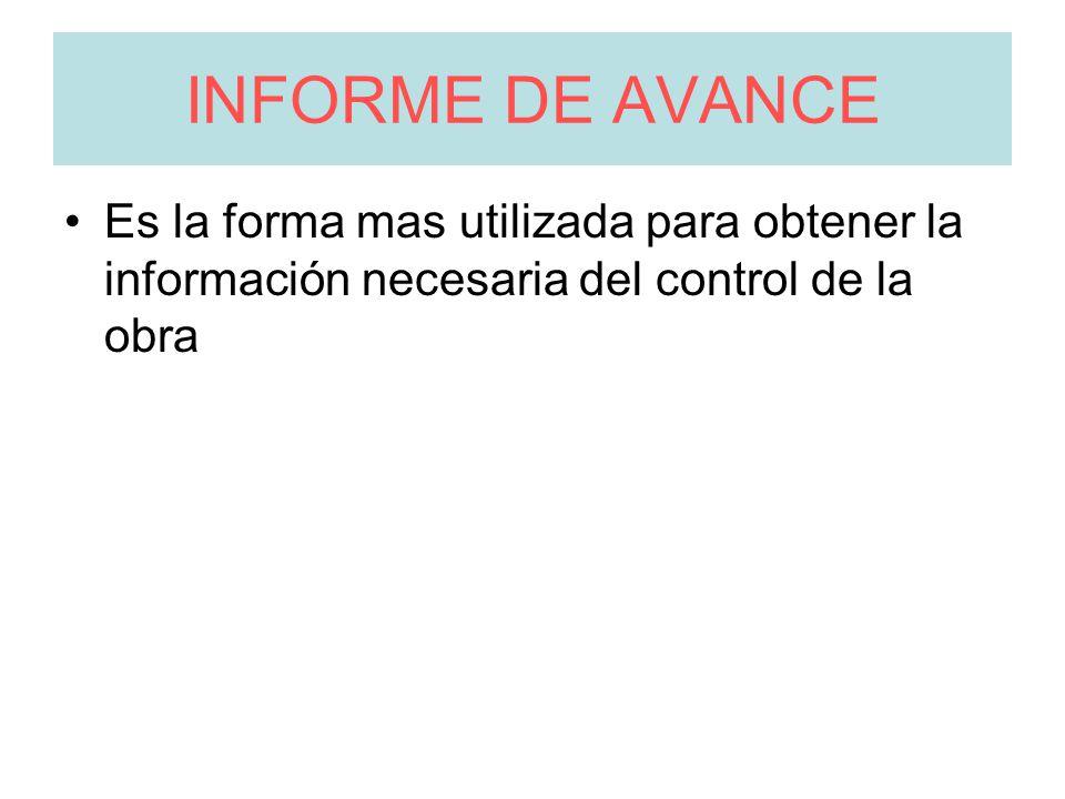 INFORME DE AVANCE Es la forma mas utilizada para obtener la información necesaria del control de la obra