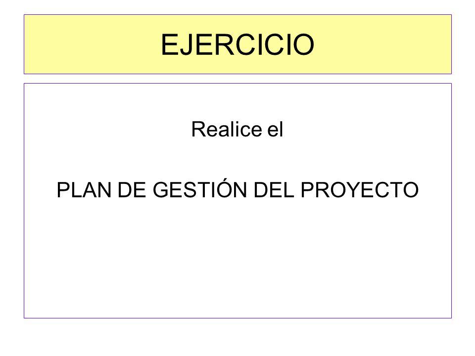 EJERCICIO Realice el PLAN DE GESTIÓN DEL PROYECTO