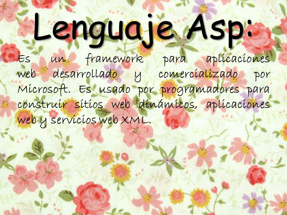 Lenguaje Asp: Es un framework para aplicaciones web desarrollado y comercializado por Microsoft.