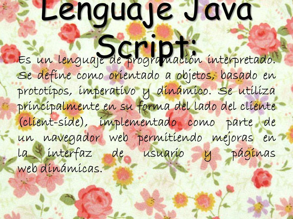 Lenguaje Java Script: Es un lenguaje de programación interpretado.