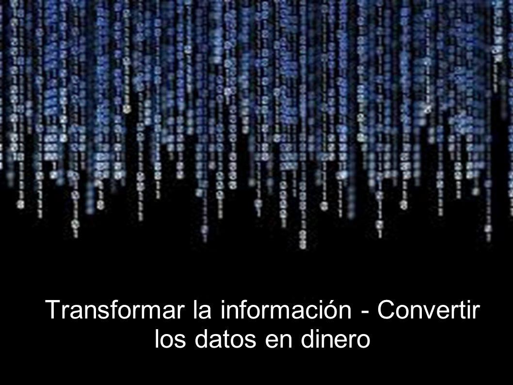 Transformar la información - Convertir los datos en dinero