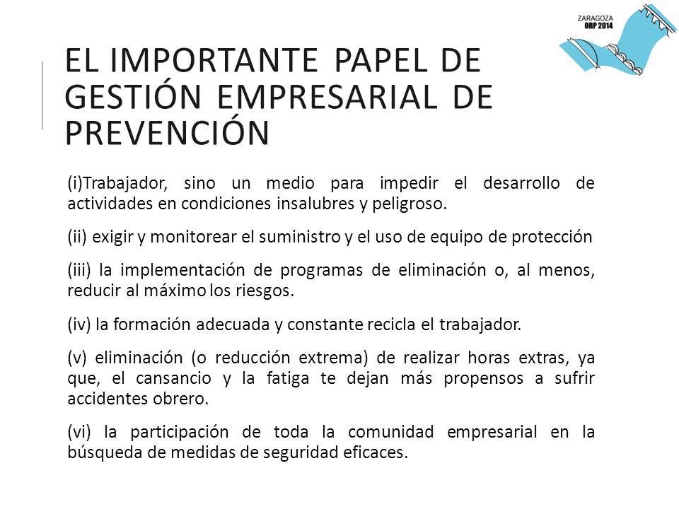 EL IMPORTANTE PAPEL DE GESTIÓN EMPRESARIAL DE PREVENCIÓN (i)Trabajador, sino un medio para impedir el desarrollo de actividades en condiciones insalubres y peligroso.