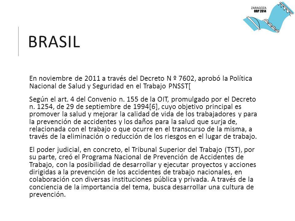 BRASIL En noviembre de 2011 a través del Decreto N º 7602, aprobó la Política Nacional de Salud y Seguridad en el Trabajo PNSST[ Según el art.